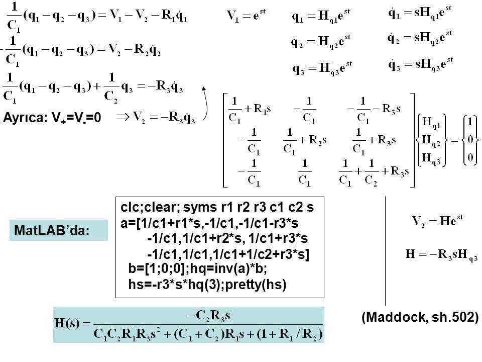Ayrıca: V+=V-=0 clc;clear; syms r1 r2 r3 c1 c2 s a=[1/c1+r1*s,-1/c1,-1/c1-r3*s. MatLAB'da: -1/c1,1/c1+r2*s, 1/c1+r3*s -1/c1,1/c1,1/c1+1/c2+r3*s]